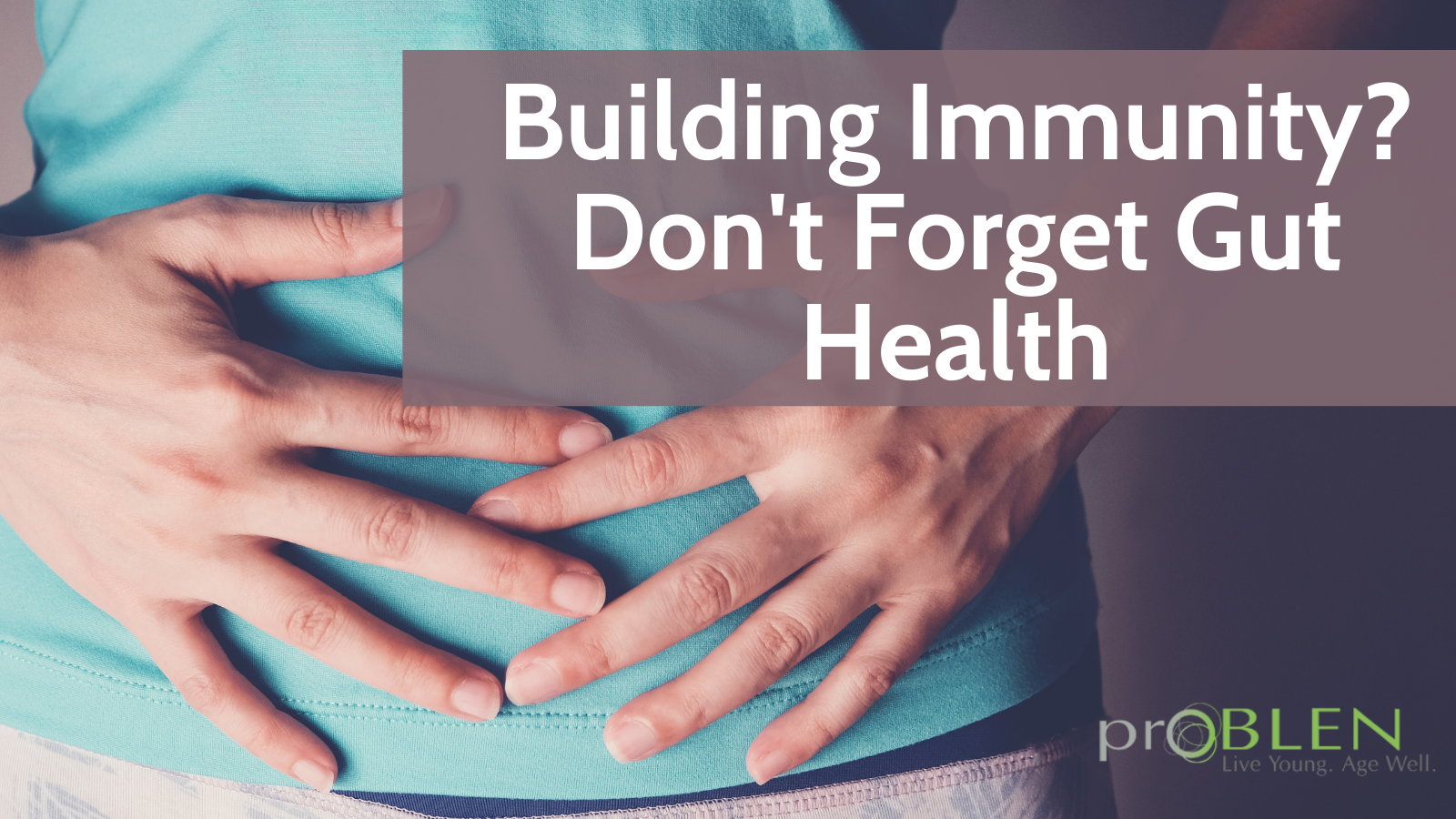 Building Immunity? Don't Forget Gut Health