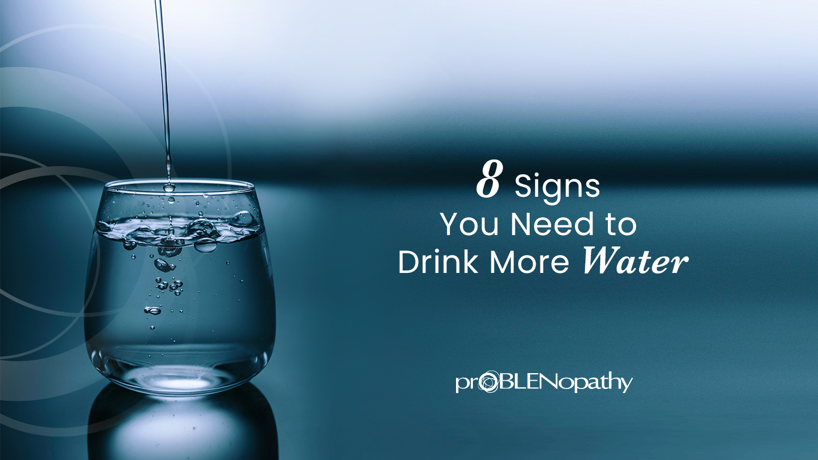 8 Signs You Need to Drink More Water