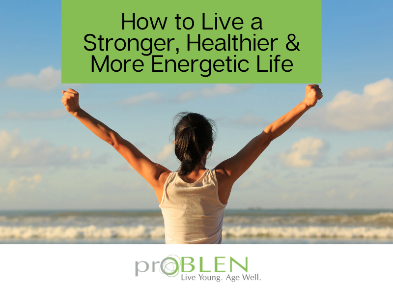 Living a Stronger, Healthier and More Energetic Life
